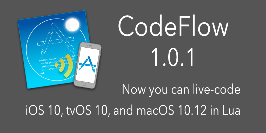 CodeFlow 1.0.1 Now you can live-code iOS 10, tvOS 10 and macOS 10.12 in Lua